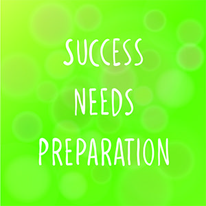 Success Needs Preparation